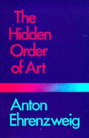 The Hidden Order of Art: A Study in the Psychology of Artistic Imagination