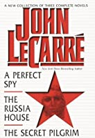 John Le Carré: A New Collection of Three Complete Novels (A Perfect Spy / The Russia House / The Secret Pilgrim)