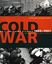Cold War: An Illustrated History, 1945-1991
