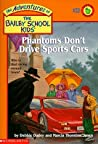 Phantoms Don't Drive Sports Cars (The Adventures of the Bailey School Kids, #32)