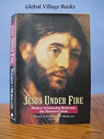 Jesus Under Fire: Moder Scholarship Reinvents the Historical Jesus