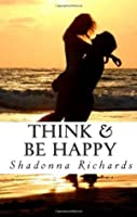 Think & Be Happy: 365 Empowering Thoughts to Life Your Spirit