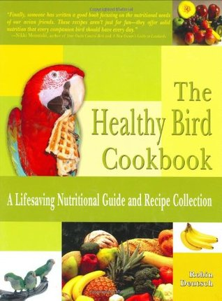 The Healthy Bird Cookbook: A Lifesaving Nutritional Guide and Recipe Collection