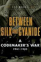 Between Silk and Cyanide: A Codemaker's War 1941-1945