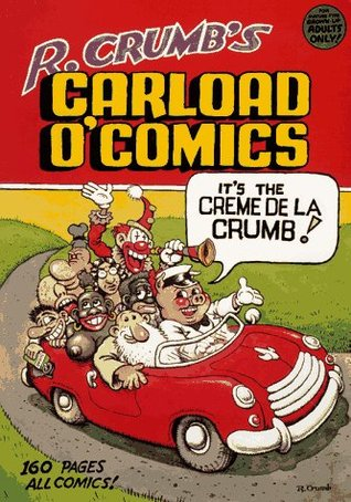 R. Crumb's Carload O' Comics : An Anthology of Choice Strips and Stories : 1968 to 1976