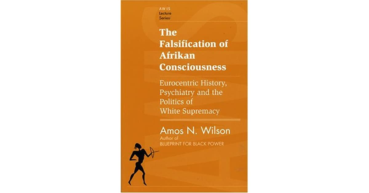 The falsification of afrikan consciousness eurocentric history the falsification of afrikan consciousness eurocentric history psychiatry and the politics of white supremacy by amos n wilson malvernweather Images