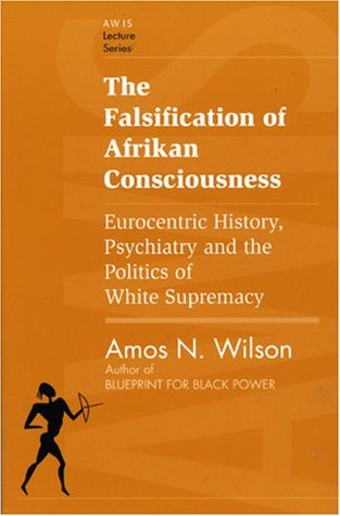 The Falsification of Afrikan Consciousness: Eurocentric History, Psychiatry and the Politics of White Supremacy
