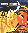 Painting Revolution : Kandinsky, Malevich and the Russian Avant-Garde