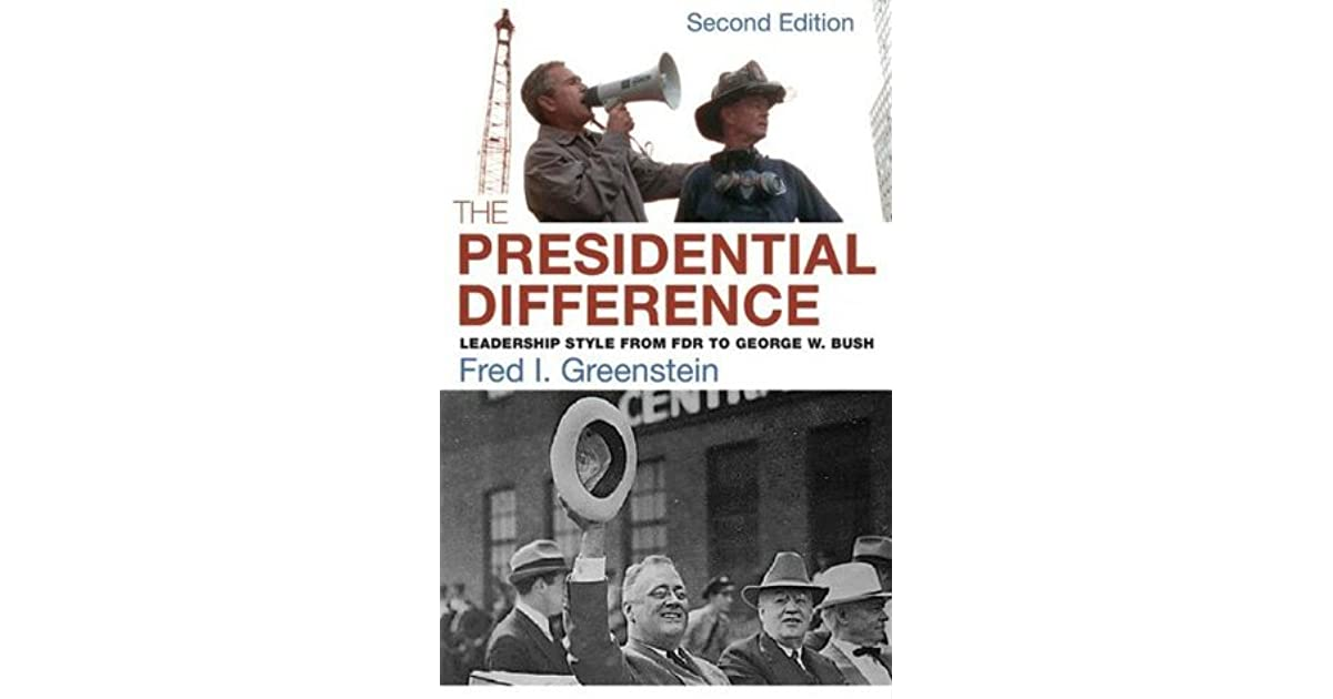 The Presidential Difference Leadership Style From Fdr To George W Bush By Fred I Greenstein