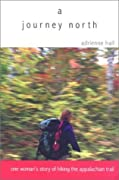 A Journey North: One Woman's Story of Hiking the Appalachian Trail
