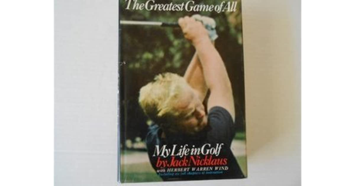The Greatest Game of All: My Life in Golf, by Jack Nicklaus