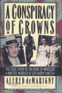 A Conspiracy of Crowns: The True Story of the Duke of Windsor and the Murder of Sir Harry Oakes