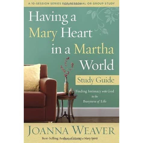 Having a mary heart in a martha world study guide finding having a mary heart in a martha world study guide finding intimacy with god in the busyness of life by joanna weaver fandeluxe Document