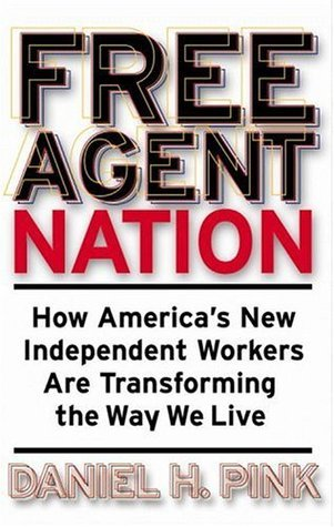 Free Agent Nation  How Americans New Indep - Daniel H Pink