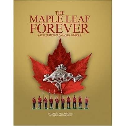 The Maple Leaf Forever A Celebration Of Canadian Symbols By Donna