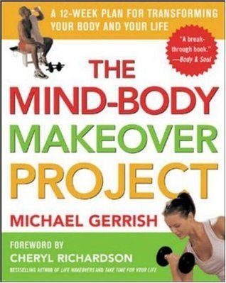 The Mind-Body Makeover Project   A 12-Week Plan for Transforming Your Body and Your Life (2002, McGraw-Hill Companies)