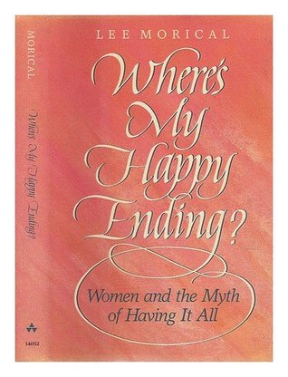 Where's My Happy Ending?  Women and the Myth of Having It All