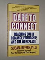 Dare to Connect: Reaching Out in Romance, Friendship, and the Workp