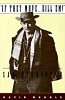 If They Move-- Kill 'Em!: The Life and Times of Sam Peckinpah