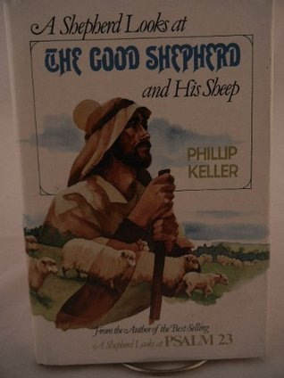 A Shepherd Looks at the Good Shepherd and His Sheep by W. Phillip Keller