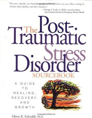The Post-Traumatic Stress Disorder Sourcebook, Revised and Expanded 2nd Edition A Guide to Healing, Recovery, and Growth