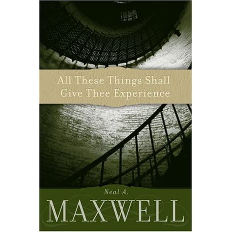 Read All These Things Shall Give Thee Experience By Neal A Maxwell