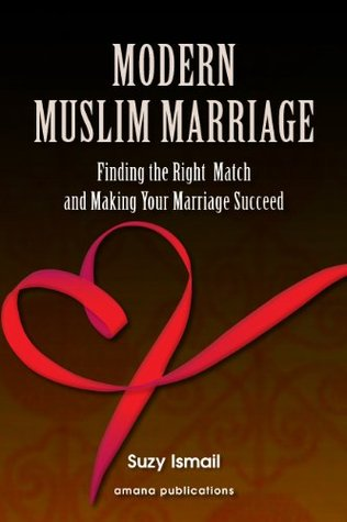 Modern Muslim Marriage: Finding the Right Match and Making Your Marriage Succeed