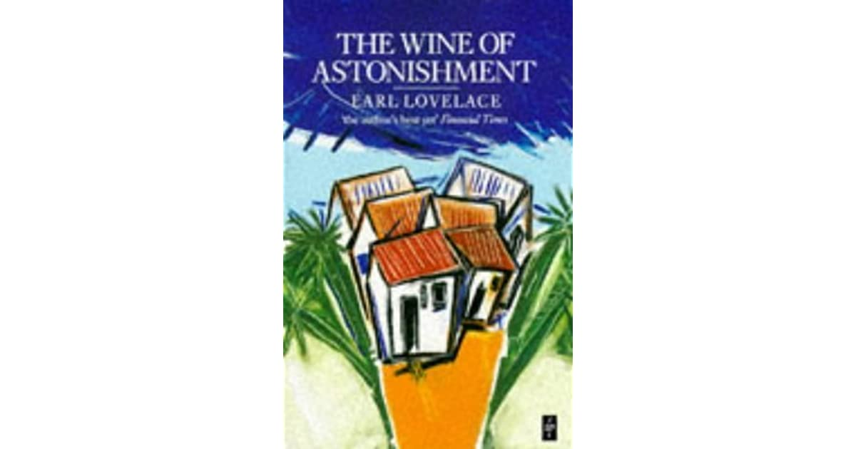 themes in wine of astonishment by earl lovelace Study guide for wine of astonishment the wine of astonishment summary earl lovelace homework help get free access to this the wine of themes, and more study.