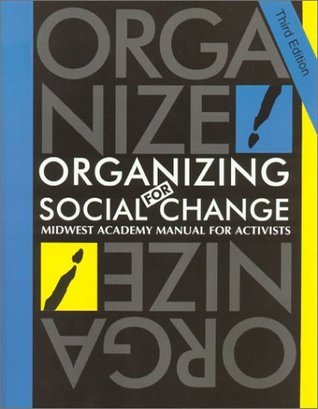 Organizing for Social Change Midwest Academy  Manual for Activists, 3 edition