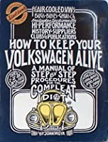 How to Keep Your Volkswagen Alive: A Manual of Step by Step Procedures for the Complete Idiot