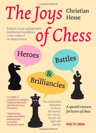 The Joys of Chess: Heroes, Battles and Brilliancies