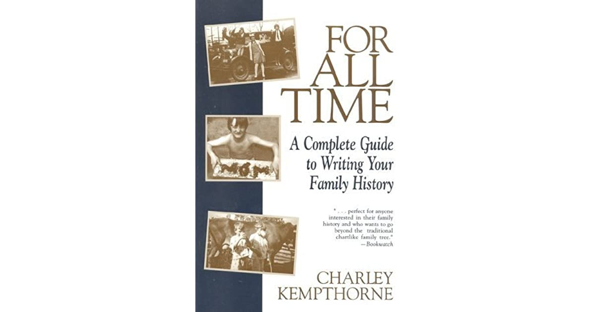 for all time a complete guide to writing your family history by