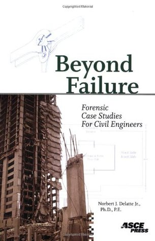 Beyond Failure: Forensic Case Studies for Civil Engineers by