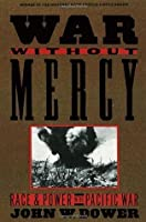 War Without Mercy: Race & Power in the Pacific War