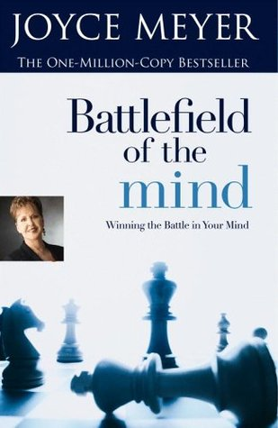 Battlefield Of The Mind: Winning The Battle In Your Mind by