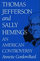 Thomas Jefferson and Sally Hemings: An American Controversy an American Controversy