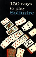 150 Ways to Play Solitaire - Complete with Layouts for Playing (3767)