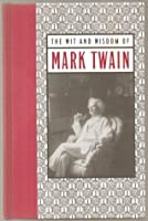 The Wit & Wisdom of Mark Twain