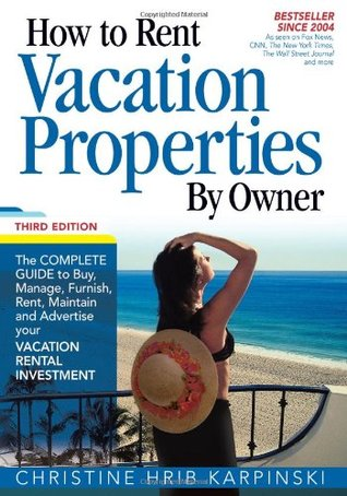 How To Rent Vacation Properties by Owner Third Edition: The Complete Guide to Buy, Manage, Furnish, Rent, Maintain and Advertise Your Vacation Rental Investment