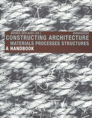 Constructing Architecture: Materials, Processes, Structures: A Handbook