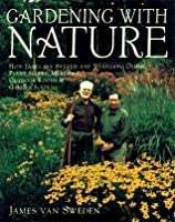 Gardening with Nature: How James van Sweden and Wolfgang Oehme Plant Slopes, Meadows, Outdoor Rooms, an d Garden Screens (Random House Gardening Series)