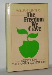 The Freedom We Crave: Addiction--The Human Condition