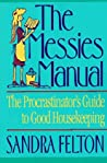 The Messies Manual: The Procrastinator's Guide to Good Housekeeping