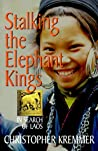 Stalking the Elephant Kings: In Search of Laos