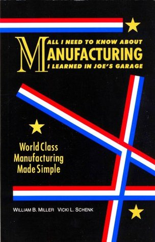 All I Need to Know about Manufacturing I Learned in Joe's Garage: World Class Manufacuring Made Simple