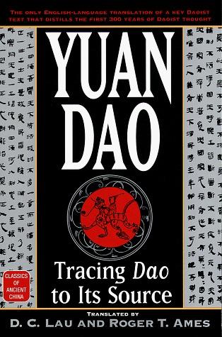Yuan Dao: Tracing Dao to Its Source (Classics of Ancient China)