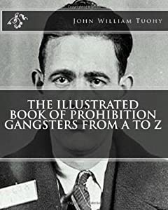 The Illustrated Book of Prohibition Gangsters from A to Z