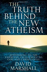 The Truth Behind the New Atheism: Responding to the Emerging Challenges to God and Christianity