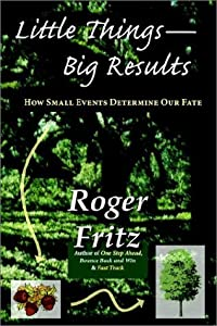 Little Things -- Big Results: How Small Events Determine Our Fate