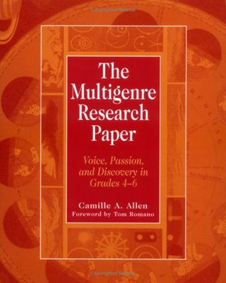The Multigenre Research Paper: Voice, Passion, and Discovery in Grades 4-6